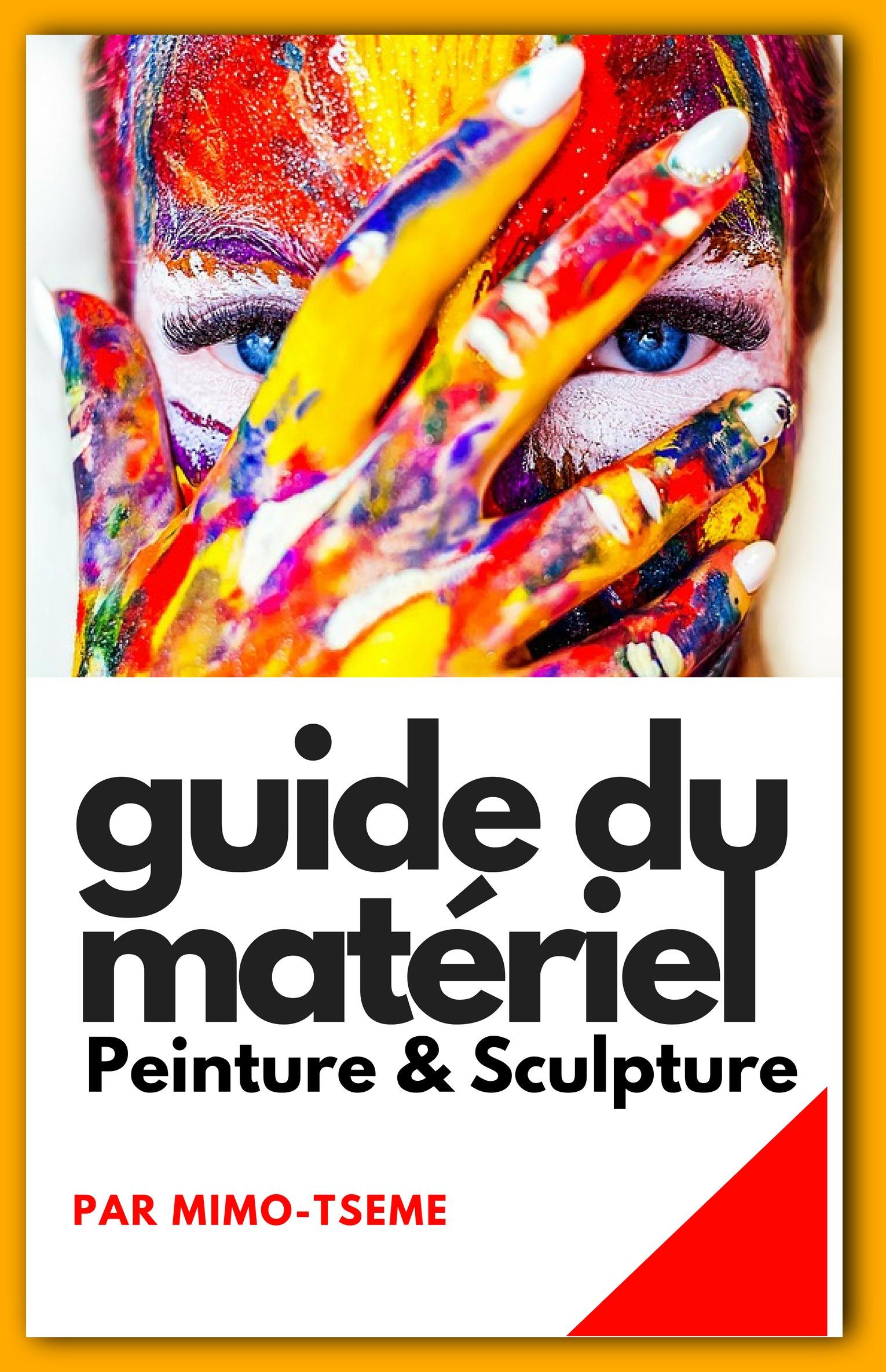 Mimo-Tsémé, artiste peintre sculpteur, Guide du matérlel peinture et sculpture